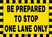 Be Prepared To Stop One Lane Only Sign Board - Signage Solutions Peterborough by B M R  Mfg  Inc